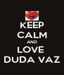 KEEP CALM AND LOVE  DUDA VAZ - Personalised Poster A4 size