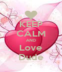 KEEP CALM AND Love Dude - Personalised Poster A4 size