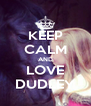 KEEP CALM AND LOVE DUDLEY - Personalised Poster A4 size