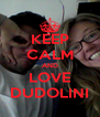 KEEP CALM AND LOVE DUDOLINI - Personalised Poster A4 size