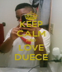 KEEP CALM AND LOVE DUECE - Personalised Poster A4 size