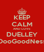 KEEP CALM AND LOVE DUELLEY OooGoodNess - Personalised Poster A4 size