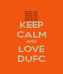 KEEP CALM AND LOVE DUFC - Personalised Poster A4 size