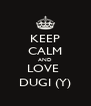 KEEP CALM AND LOVE  DUGI (Y) - Personalised Poster A4 size