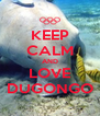 KEEP CALM AND LOVE DUGONGO - Personalised Poster A4 size