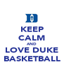 KEEP CALM AND LOVE DUKE BASKETBALL - Personalised Poster A4 size