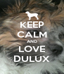 KEEP CALM AND LOVE DULUX - Personalised Poster A4 size