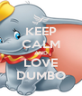 KEEP CALM AND LOVE DUMBO - Personalised Poster A4 size