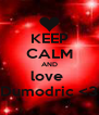 KEEP CALM AND love  Dumodric <3 - Personalised Poster A4 size
