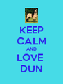 KEEP CALM AND LOVE  DUN - Personalised Poster A4 size