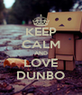 KEEP CALM AND LOVE DUNBO - Personalised Poster A4 size