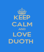 KEEP CALM AND LOVE DUOTH  - Personalised Poster A4 size