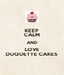 KEEP CALM AND LOVE DUQUETTE CAKES - Personalised Poster A4 size