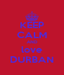 KEEP CALM AND love DURBAN - Personalised Poster A4 size