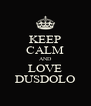 KEEP CALM AND LOVE DUSDOLO - Personalised Poster A4 size
