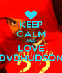 KEEP CALM AND LOVE DVDHUDSON - Personalised Poster A4 size