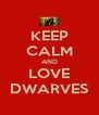 KEEP CALM AND LOVE DWARVES - Personalised Poster A4 size