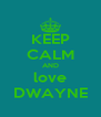 KEEP CALM AND love DWAYNE - Personalised Poster A4 size