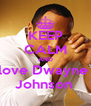 KEEP CALM AND love Dwayne  Johnson  - Personalised Poster A4 size