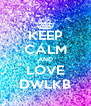 KEEP CALM AND LOVE DWLKB - Personalised Poster A4 size