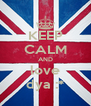 KEEP CALM AND love dya :* - Personalised Poster A4 size