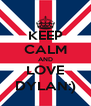 KEEP CALM AND LOVE DYLAN:) - Personalised Poster A4 size