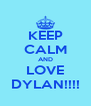 KEEP CALM AND LOVE DYLAN!!!! - Personalised Poster A4 size