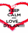 KEEP CALM AND LOVE.... DYLAN!!!! - Personalised Poster A4 size