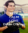 KEEP CALM AND LOVE Dylan O'Brien - Personalised Poster A4 size