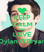 KEEP CALM AND LOVE Dylan O'Bryan - Personalised Poster A4 size