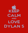 KEEP CALM AND LOVE DYLAN S - Personalised Poster A4 size