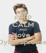 KEEP CALM AND love Dylan Sprouse - Personalised Poster A4 size
