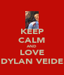 KEEP CALM AND LOVE DYLAN VEIDE - Personalised Poster A4 size