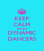 KEEP CALM and love DYNAMIC DANCERS - Personalised Poster A4 size