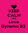 KEEP CALM AND Love Dynamo B2  - Personalised Poster A4 size
