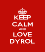 KEEP CALM AND LOVE DYROL - Personalised Poster A4 size