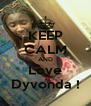 KEEP CALM AND Love Dyvonda ! - Personalised Poster A4 size