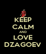 KEEP CALM AND LOVE DZAGOEV - Personalised Poster A4 size