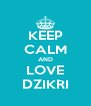 KEEP CALM AND LOVE DZIKRI - Personalised Poster A4 size