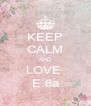 KEEP CALM AND LOVE  E 6a - Personalised Poster A4 size