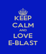 KEEP CALM AND LOVE E-BLAST - Personalised Poster A4 size