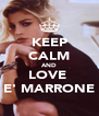 KEEP CALM AND LOVE  E' MARRONE - Personalised Poster A4 size