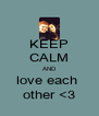 KEEP CALM AND love each  other <3 - Personalised Poster A4 size