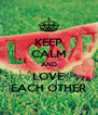 KEEP CALM AND LOVE EACH OTHER - Personalised Poster A4 size