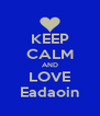 KEEP CALM AND LOVE Eadaoin - Personalised Poster A4 size