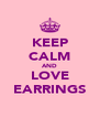 KEEP CALM AND LOVE EARRINGS - Personalised Poster A4 size