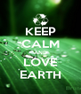 KEEP CALM AND LOVE EARTH - Personalised Poster A4 size