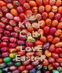KeeP CalM AnD LovE EasteR - Personalised Poster A4 size