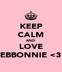 KEEP CALM AND LOVE EBBONNIE <3 - Personalised Poster A4 size