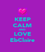 KEEP CALM AND LOVE EbClaire - Personalised Poster A4 size